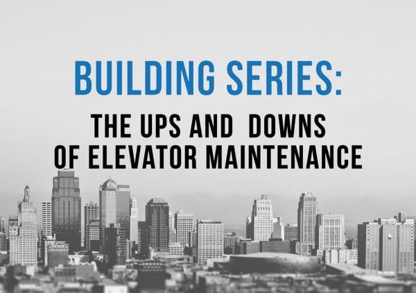 Ups & Downs of Elevator Maintenance